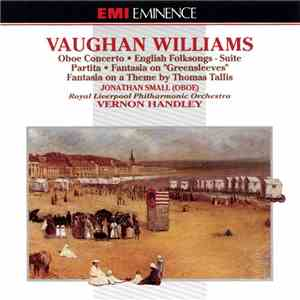 "Vaughan Williams, Royal Liverpool Philharmonic Orchestra, Vernon Handley - Oboe Concerto, English Folksongs-Suite, Partita, Fantasia On ""Greensleeves"", Fantasia On A Theme By Thomas Tallis album"