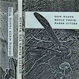 Small Cruel Party - How Wasps Build Their Paper Cities - Quietly Flows The Wabash album